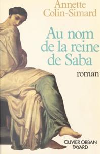 Françoise Roth et Annette Colin-Simard - Au nom de la reine de Saba.