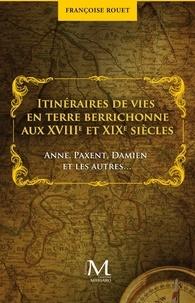 Françoise Rouet - Itinéraires de vies en terre berrichone aux XVIIIe et XIXe siècles - Anne, Paxent, Damien et les autres.