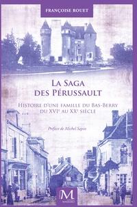 Françoise Rouet - La saga des Perussault : histoire d'une famille du Bas-Berry du XVIe siècle au XXe siècle.