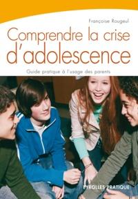 Françoise Rougeul - Comprendre la crise d'adolecsence.