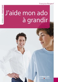 Françoise Rougeul - J'aide mon ado à grandir.