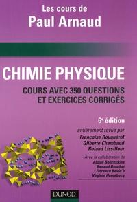 Françoise Rouquérol et Gilberte Chambaud - Chimie Physique - Les cours de Paul Arnaud, Cours avec 350 questions et exercices corrigés.