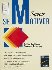 Françoise Rousseau et Brigitte Bouillerce - Savoir se motiver.