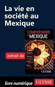 Françoise Roy - La vie en société au Mexique.