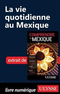 Françoise Roy - La vie quotidienne au Mexique.
