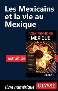 Françoise Roy - Les Mexicains et la vie au Mexique.