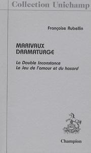 Françoise Rubellin - Marivaux dramaturge - La Double Inconstance, Le Jeu de l'amour et du hasard.