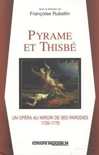 Françoise Rubellin - Pyrame et Thisbé - Un opéra au miroir de ses parodies, 1726-1779.