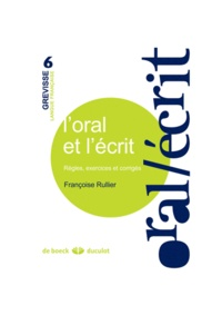 Françoise Rullier-Theuret - L'oral et l'écrit - Règles, exercices et corrigés.