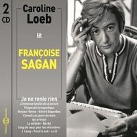 Françoise Sagan et Caroline Loeb - Je ne renie rien, suivi d'autres nouvelles et extraits.