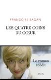 Françoise Sagan - Les quatre coins du coeur.