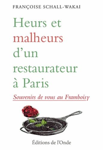 Françoise Schall-Wakai - Heurs et malheurs d'un restaurateur à Paris - Souvenirs de vous au Framboisy.