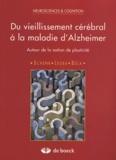 Françoise Schenk et Geneviève Leuba - Du vieillissement cérébral à la maldie d'Alzheimer - Autour de la notion de plasticité.