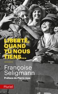 Françoise Seligmann - Liberté, quand tu nous tiens....