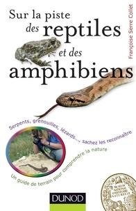Françoise Serre-Collet - Sur la piste des reptiles et des amphibiens - Serpents, grenouilles, lézards..., sachez les reconnaître.