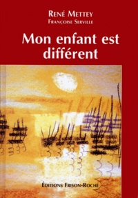 Françoise Serville et René Mettey - Mon enfant est différent.