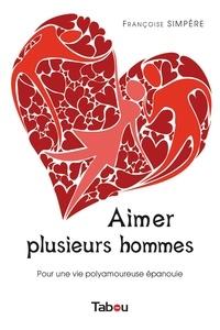 Françoise Simpère - Aimer plusieurs hommes.
