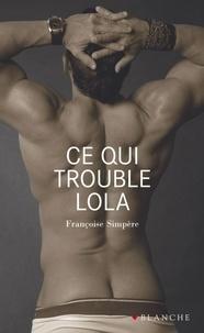 Françoise Simpère - Ce qui trouble Lola.