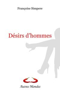 Françoise Simpère - Désirs d'hommes.