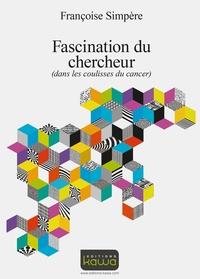 Françoise Simpère - Fascination du chercheur (dans les coulisses du cancer).