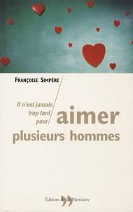 Françoise Simpère - Il n'est jamais trop tard pour aimer plusieurs hommes.