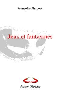 Françoise Simpère - Jeux et fantasmes.
