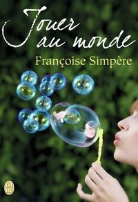 Françoise Simpère - Jouer au monde.