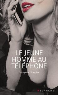 Françoise Simpère - Le Jeune homme au téléphone ; Les Latitudes amoureuses ; Ce qui trouble Lola.