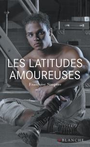 Françoise Simpère - Les latitudes amoureuses.