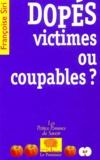 Françoise Siri - Dopés, victimes ou coupables ?.