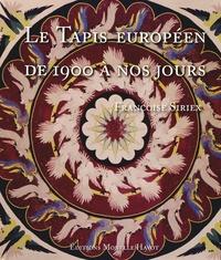 Françoise Siriex - Le Tapis européen de 1900 à nos jours.