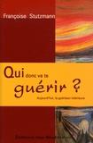 Françoise Stutzmann - Qui donc va te guérir? - Aujourd'hui la guérison intérieure.