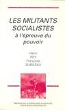 Françoise Subileau et Henri Rey - Les militants socialistes à l'épreuve du pouvoir.