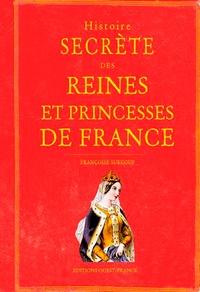 Françoise Surcouf - Histoire secrète des reines et princesses de France.