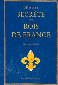 Françoise Surcouf - Histoire secrète des rois de France.