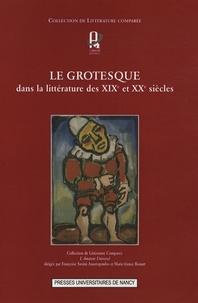 Françoise Susini-Anastopoulos et Marie-France Rouart - Le grotesque - Dans la littérature des XIXe et XXe siècles.
