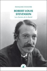 Françoise Sylvestre - Robert Louis Stevenson - Les chemins de la liberté.