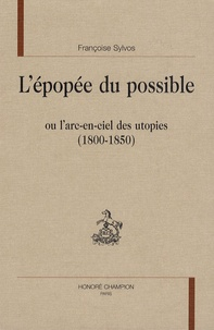 Françoise Sylvos - L'épopée du possible - Ou l'arc-en-ciel des utopies (1800-1850).
