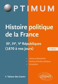 Françoise Taliano-Des Garets - Histoire politique de la France - IIIe, IVe, Ve Républiques (1870 à nos jours).