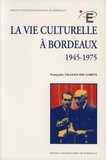 Françoise Taliano-Des Garets - La vie culturelle à Bordeaux (1945-1975).