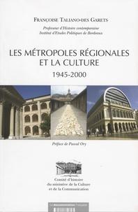Françoise Taliano-Des Garets - Les métropoles régionales et la culture (1945-2000).