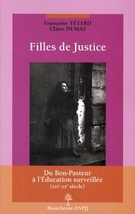 Françoise Tétard et Claire Dumas - Filles de Justice - Du Bon-Pasteur à l'éducation surveillée (XIXe-XXe siècle).