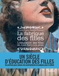 Françoise Thébaud et Rebecca Rogers - La fabrique des filles - L'éducation des filles de Jules Ferry à la pilule.