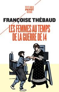 Françoise Thébaud - Les femmes au temps de la guerre de 14.