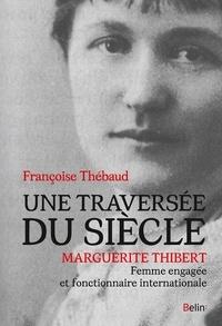 Françoise Thébaud - Une traversée du siècle - Marguerite Thibert, femme engagée et fonctionnaire internationale.