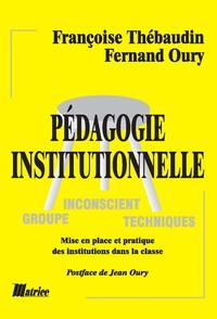 Françoise Thébaudin et Jean Oury - Pédagogie institutionnelle. Mise en place et pratique des institutions dans la classe.