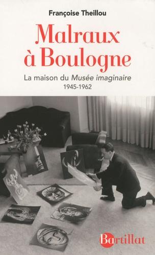 Malraux A Boulogne La Maison Du Musee De Francoise Theillou Livre Decitre
