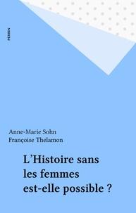 Françoise Thelamon et  Collectif - L'histoire sans les femmes est-elle possible ? - [actes du] colloque, Rouen, 27-29 novembre 1997.