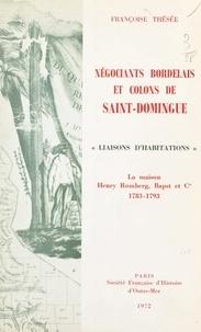Françoise Thésée - Négociants bordelais et colons de Saint-Domingue - Liaisons d'habitations, la maison Henry Romberg, Bapst et Cie, 1783-1793.