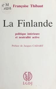 Françoise Thibaut - La Finlande : Politique intérieure et neutralité active.
